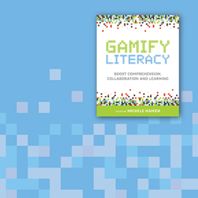 Gamify Literacy, New from ISTE Books, Supercharges Learning with Proven Strategies, Techniques