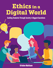 ISTE book Ethics in a Digital World: Guiding Students Through Society's Biggest Questions