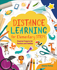 ISTE Book Distance Learning for Elementary STEM: Creative Projects for Teachers and Families