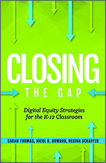 ISTE Book Closing the Gap: Digital Equity Strategies for the K-12 Classroom