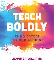 ISTE Book Teach Boldly Using Edtech for Social Good