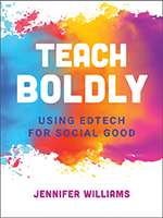 ISTE book Teach Boldly: Using Edtech for Social Good