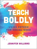 Libro de ISTE Teach Boldly: Using Edtech for Social Good