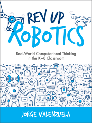 ISTE book Rev Up Robotics: Real-World Computational Thinking in the K–8 Classroom
